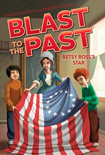 Betsy Ross's Star (Blast to the Past Book 8) ()