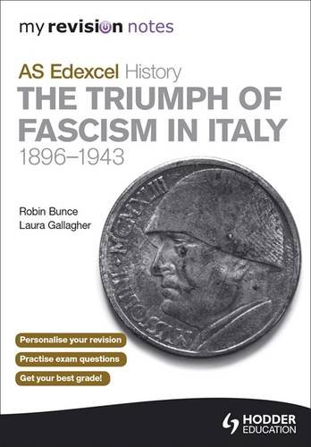 My Revision Notes AS Edexcel History: the Triumph of Fascism in Italy, 1896-1943