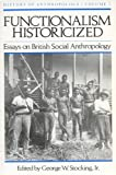 Functionalism Historicized: Essays on British Social Anthopology (History of Anthropology) (Vol 2)