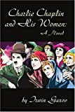 img - for Charlie Chaplin and His Women: A Novel book / textbook / text book