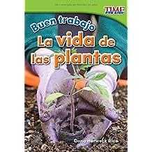 Buen trabajo: La vida de las plantas (Good Work: Plant Life) (Spanish Version) (TIME FOR KIDS® Nonfiction Readers) (Spanish Edition)