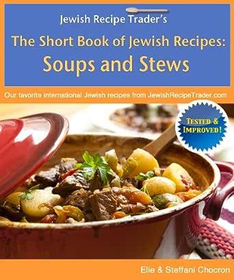 The Short Book Of Jewish Recipes Soups And Stews Kindle Edition By Chocron Elie Chocron Steffani Cookbooks Food Wine Kindle Ebooks Amazon Com