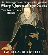 Mary Queen of the Scots: The Forgotten Reign (The Legendary Women of World History Book 3)