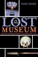 Lost in the Museum: Buried Treasures and the Stories They Tell Kindle Edition