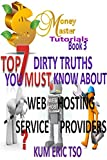 Top 7 Dirty Truths You Must Know About Web Hosting Service Providers (Money Master Tutorials Book 2)