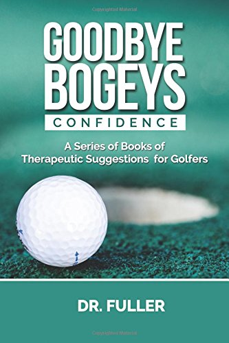 Download GOODBYE BOGEYS: CONFIDENCE (A Series of Books of Therapeutic Suggestions for Golfers) pdf