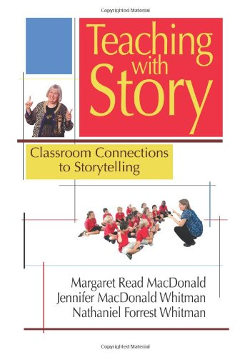 Teaching with Story: Classroom Connections to Storytelling [Margaret Read MacDonald - Jennifer MacDonald Whitman - Nathaniel Forrest Whitman] (Tapa Blanda)