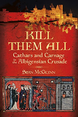 Kill them all cathars and carnage in the albigensian crusade kill them all cathars and carnage in the albigensian crusade por mcglynn sean fandeluxe Gallery