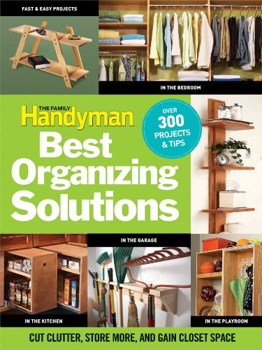 The Family Handyman's Best Organizing Solutions: Cut Clutter, Store More, and Gain Acres of Closet Space]()