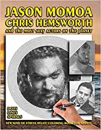 Jason Momoa, Chris Hemsworth and the Most Sexy Actors on the Planet - Dots Lines Spirals Coloring Book: New kind of stress coloring book for adults