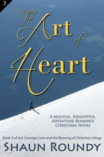 the-art-of-heart-a-magical-insightful-adventure-romance-christmas-novel-courage-love-and-the-meaning