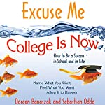 Excuse Me, College Is Now: How to Be a Success in School and in Life | Doreen Banaszak,Sebastian Oddo