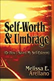 Self-Worth & Umbrage (Or How I Saved My Self-Esteem) by Arellano, Melissa E. (2008) Paperback