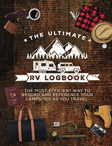 The Ultimate RV Logbook: The best RVer travel logbook for logging RV campsites and campgrounds to reference later. An amazing tool for RVing, ... RVers. (Classic Cover Design (Glossy)) (Full Time Living In A Fifth Wheel Trailer)