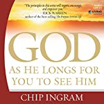 God: As He Longs for You to See Him | Chip Ingram