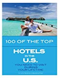 100 of the Top Hotels in the U. S. You Need to Visit During Your Lifetime, Alex Trost and Vadim Kravetsky, 1489543155