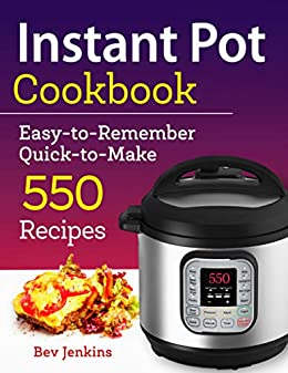 Instant Pot Cookbook: Easy-to-Remember Quick-to-Make 550 Recipes (Instant Pot Recipe Cookbook Book 1) by [Jenkins, Bev]
