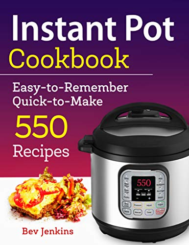 Instant Pot Cookbook : Easy-to-Remember Quick-to-Make 550 Recipes (Instant Pot Recipe Cookbook 1) by Bev Jenkins