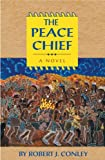 The Peace Chief, Robert J. Conley, 0806133686