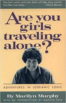 Are You Girls Traveling Alone? (Adventures in Lesbianic Logic)