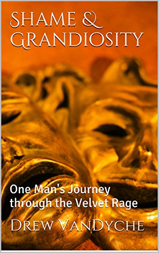 Shame & Grandiosity: One Man's Journey through the Velvet Rage