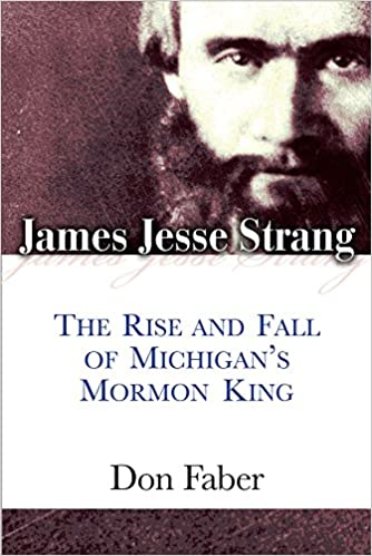 James Jesse Strang: The Rise and Fall of Michigan's Mormon