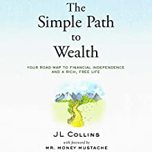 The Simple Path to Wealth: Your Road Map to Financial Independence and a Rich, Free Life Audiobook by JL Collins Narrated by Peter Adeney, JL Collins