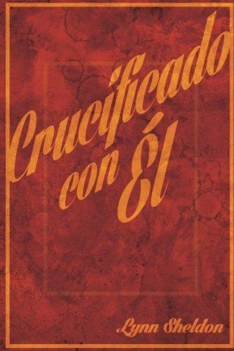 Crucificado con El (Spanish Edition) [Mr. Lynn E. Sheldon] (Tapa Blanda)