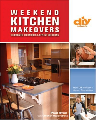 Weekend Kitchen Makeovers (DIY): Illustrated Techniques & Stylish Solutions (DIY Network)