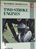 Restoring Motorcycles : Two-Stroke Engines, Bacon, Roy, 0850458609