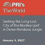 Seeking the Long-Lost 'City of the Monkey God' in Dense Honduras Jungle | David Leveille
