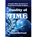 DUALITY OF TIME: Complex-Time Geometry and Perpetual Creation of Space (The Single Monad Model of The Cosmos Book 2)