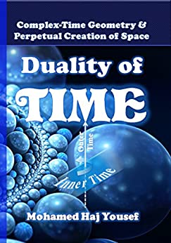 DUALITY OF TIME: Complex-Time Geometry and Perpetual Creation of Space (The Single Monad Model of The Cosmos Book 2) (English Edition) por [Haj Yousef, Mohamed]
