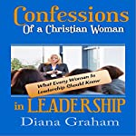 Confessions of a Christian Woman in Leadership: What Every Woman in Leadership Should Know | Diana Graham