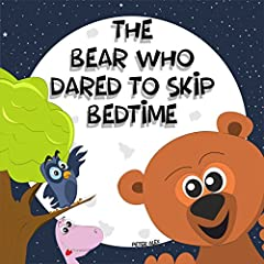 The Bear Who Dared to Skip Bedtime: Barry Bear  - Bedtime Story (Barry Bear and friends Book 1)