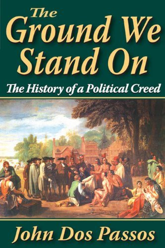 Download The Ground We Stand On: The History of a Political Creed by John Dos Passos (2010-06-02) ebook