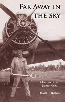 Far Away in the Sky: a Memoir of the Biafran Airlift by [Koren, David L.]