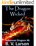 The Dragon Wicked (Hyborean Dragons Book 6)