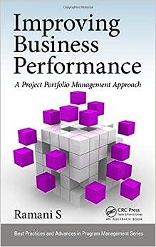 Improving Business Performance: A Project Portfolio Management Approach (Best Practices and Advances in Program Management)