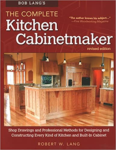 ... Kitchen Cabinetmaker, Revised Edition: Shop Drawings And Professional  Methods For Designing And Constructing Every Kind Of Kitchen And Built In  Cabinet ...