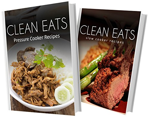 Pressure Cooker Recipes and Slow Cooker Recipes: 2 Book Combo (Clean Eats)