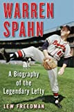 Warren Spahn: A Biography of the Legendary Lefty