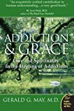 Addiction and Grace: Love and Spirituality in the Healing of Addictions (Plus), Gerald G. May, 0061122432