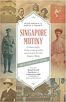 Book Singapore Mutiny: A Colonial Couple's Stirring Account of Combat and Survival in the 1915 Singapore Mutiny