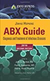 The Johns Hopkins ABX Guide : Diagnosis and Treatment of Infectious Diseases, Bartlett, John G. and Auwaerter, Paul G., 0763781088