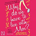 Why Do We Have to Live with Men Audiobook by Bernadette Strachan Narrated by Rosalie Craig