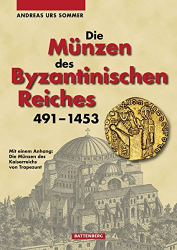 Die Münzen des Byzantinischen Reiches 491 - 1453: Mit einem Anhang: Die Münzen des Kaiserreichs von Trapezunt