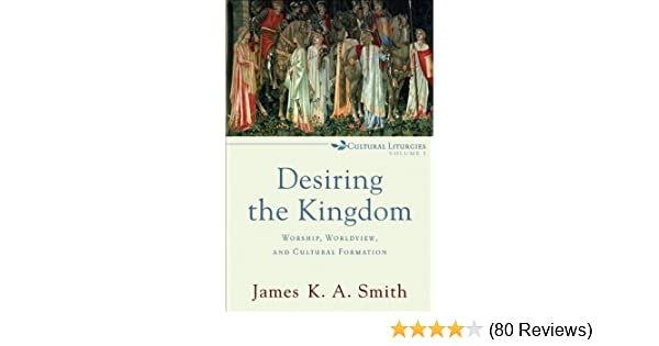 Desiring the kingdom cultural liturgies worship worldview and desiring the kingdom cultural liturgies worship worldview and cultural formation kindle edition by james k a smith religion spirituality kindle fandeluxe Image collections