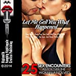 Let Me Tell You What Happened: 25 Sex Encounters as Told by the Woman Involved | Dawn Devore,Amber Cross,Sara Scott,Kathi Peters,Riley Wylde,Missy Allen,Mary Ann James,June Stevens,Darlene Daniels