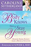 The Body Knows... How to Stay Young, Caroline Sutherland, 1401920241